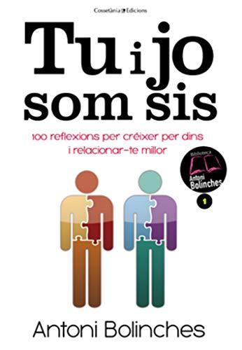 Tu i jo som sis: 100 reflexions per créixer per dins i relacionar-te millor (Biblioteca Antoni Bolinches)