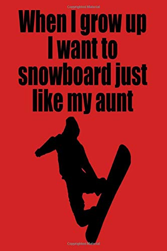 when i grow up i want to snowboard just like my aunt: Notebook,college book,Sports gift,diary,journal,booklet,memo,for sport fans,110 sheets,ruled paper,6x9 inch,matte cover.