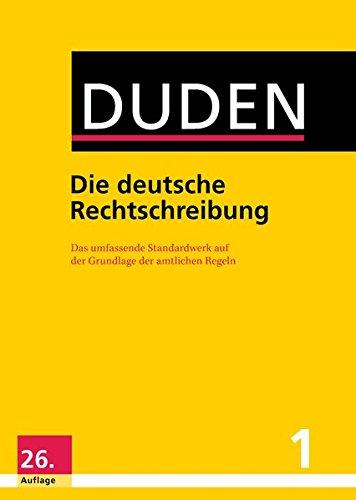 Duden - Die deutsche Rechtschreibung: Das umfassende Standardwerk auf der Grundlage der aktuellen amtlichen Regeln: 1 - Die deutsche Rechtschreibung (Duden - Deutsche Sprache in 12 Bänden)