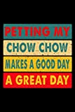 Petting My Chow Chow Makes A Good Day A Great Day: 6x9 120 Page Lined Journal For Dog Owners