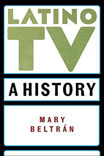 Latino TV: A History (Critical Cultural Communication) (English Edition)