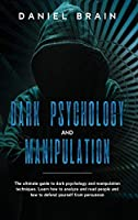 Dark psychology and manipulation: The ultimate guide to dark psychology and manipulation techniques. Learn how to analyze and read people and how to defend yourself from persuasion.
