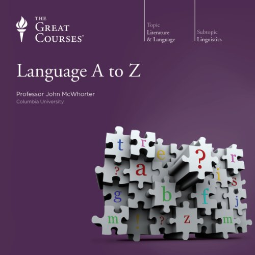 Language A to Z                   By:                                                                                                                                 John McWhorter,                                                                                        The Great Courses                               Narrated by:                                                                                                                                 John McWhorter                      Length: 6 hrs and 13 mins     34 ratings     Overall 4.7