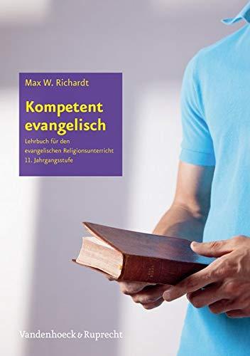 Kompetent evangelisch I: Religionsbuch für die gymnasiale Oberstufe (Kompetent evangelisch: Lehrbuch für den evangelischen Religionsunterricht)