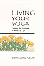 Living Your Yoga: Finding the Spiritual in Everyday Life Living Your Yoga