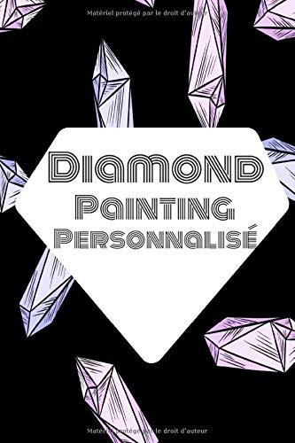 Diamond Painting Personnalisé: Journal de Suivi, Pour les Passionnés de la Broderie Diamant, 100 pages