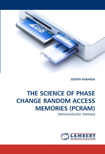THE SCIENCE OF PHASE CHANGE RANDOM ACCESS MEMORIES (PCRAM): Semiconductor memory