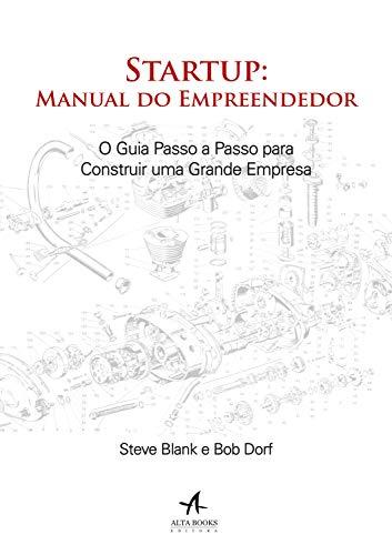 Startup: Manual do Empreendedor: O guia passo a passo para construir uma grande empresa