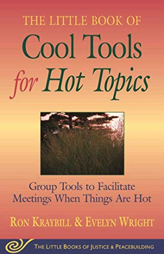 Cool Tools for Hot Topics: Group Tools to Facilitate Meetings When Things Are Hot (The Little Books of Justice and Peacebuilding)