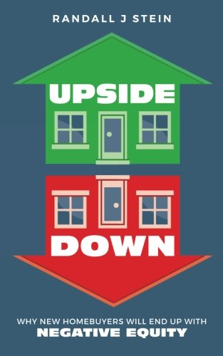 Real Estate Investing Books! - Upside Down: Why New Homebuyers will end up with NEGATIVE EQUITY
