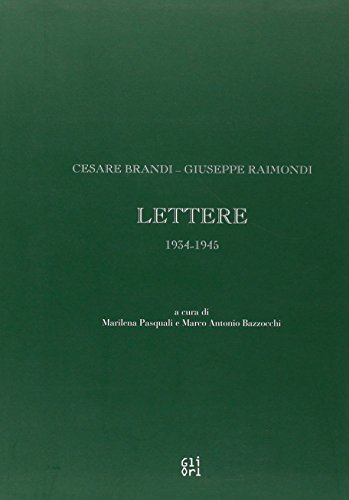 Cesare Brandi-Giuseppe Raimondi. Carteggio 1934-1945