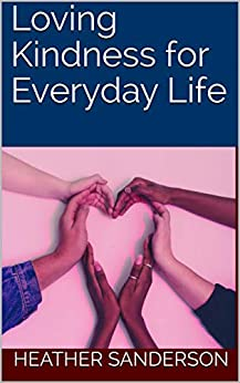 Loving Kindness for Everyday Life by [Heather Sanderson]