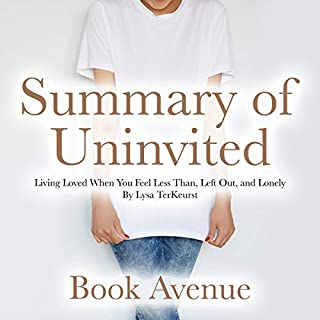 Summary of Uninvited: Living Loved When You Feel Less Than, Left Out, and Lonely By Lysa TerKeurst                   By:                                                                                                                                 Book Avenue                               Narrated by:                                                                                                                                 Leanne Thompson                      Length: 1 hr and 12 mins     4 ratings     Overall 4.8