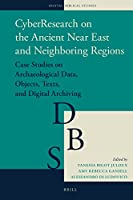Cyberresearch on the Ancient Near East and Neighboring Regions: Case Studies on Archaeological Data, Objects, Texts, and Digital Archiving (Digital Biblical Studies)