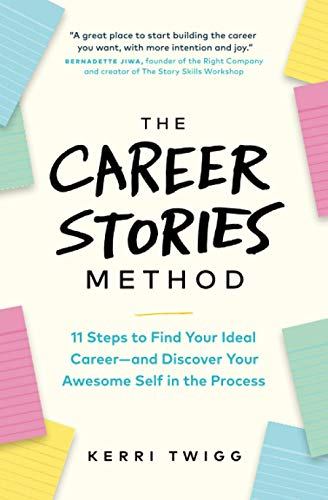 Compare Textbook Prices for The Career Stories Method: 11 Steps to Find Your Ideal Career—and Discover Your Awesome Self in the Process  ISBN 9781774580615 by Twigg, Kerri