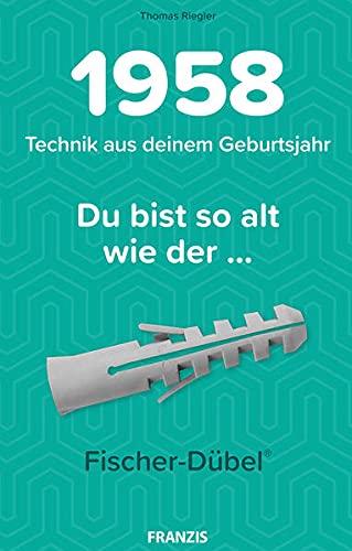 1958 - Technik aus deinem Geburtsjahr. Du bist so alt wie der... Das Jahrgangsbuch für alle Technikfans   60. Geburtstag