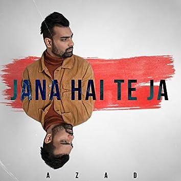 Jana Hai Te Ja