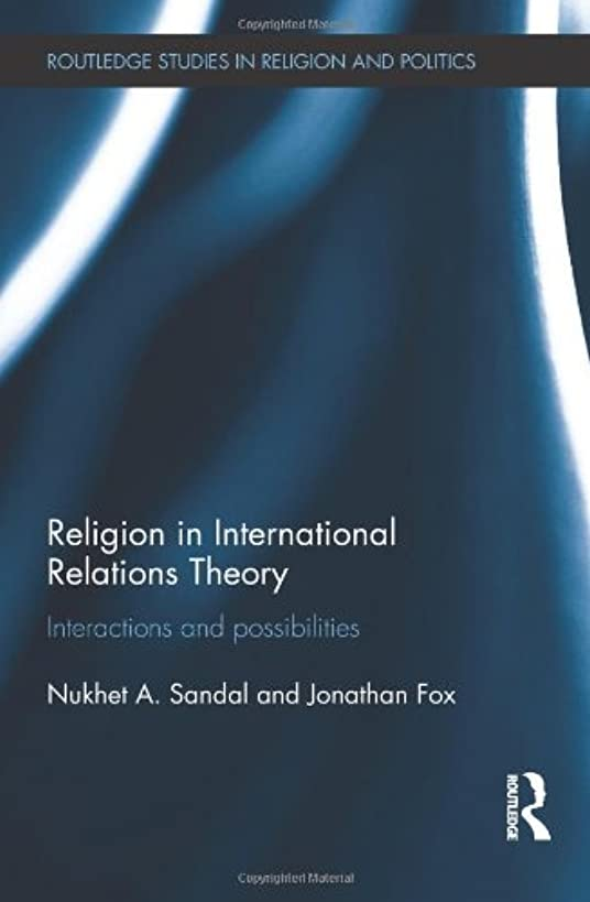 Religion in International Relations Theory: Interactions and Possibilities (Routledge Studies in Religion and Politics)