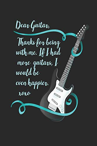 Dear Guitar, Thanks For Being With Me. If I Had More Guitars, I Would Be Even Happier. XOXO: Blank Lined Journal Notebook, 120 Pages, Soft Matte Cover, 6 x 9