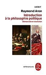 Introduction à la philosophie politique - Démocratie et révolution de Raymond Aron