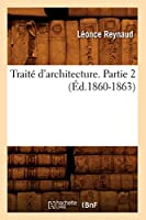 Traité d'Architecture. Partie 2 (Éd.1860-1863) (Arts)