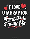 I Love Utahraptor It s People Who Annoy Me: 8.5x11 Utahraptor Notebook Journal College Ruled Paper for Men & Women