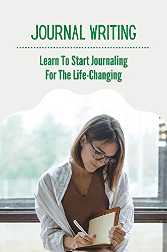 Journal Writing: Learn To Start Journaling For The Life-Changing: Daily Journal Writing (English Edition)