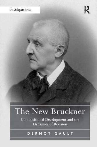 The New Bruckner: Compositional Development and the Dynamics of Revision