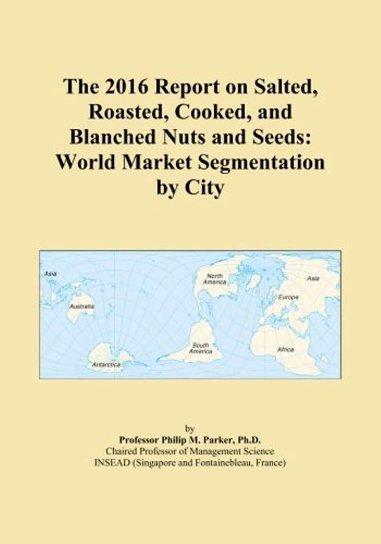 足枷少ないちらつきThe 2016 Report on Salted, Roasted, Cooked, and Blanched Nuts and Seeds: World Market Segmentation by City