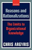 Reasons and Rationalizations: The Limits to Organizational Knowledge by Chris Argyris(2006-03-02)
