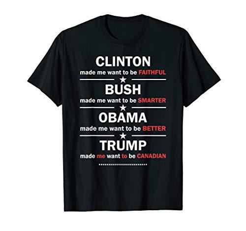 Anti Trump 2020 Funny Clinton Bush Obama Trump Canadian Gift T-Shirt