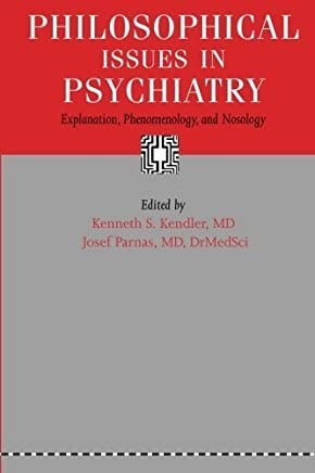 Philosophical Issues in Psychiatry: Explanation, Phenomenology, and Nosology by Johns Hopkins University Press (2015-07-16)