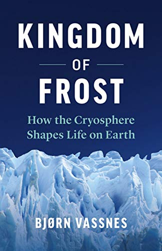 Kingdom of Frost: How the Cryosphere Shapes Life on Earth (Greystone Books)