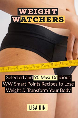 Weight Watchers: Selected and 90 Most Delicious WW Smart Points Recipes to...