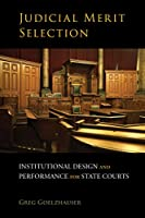 Judicial Merit Selection: Institutional Design and Performance for State Courts