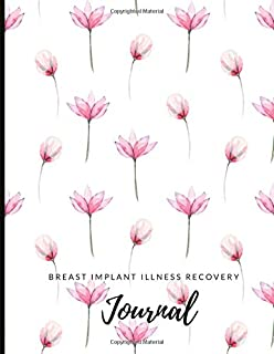 Breast Implant Illness Recovery Journal: Track Your Symptoms Including Weight, Pain, Fatigue, AutoImmune Symptoms With Spe...