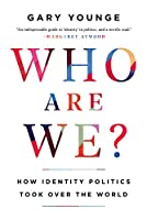 Who Are We?: How Identity Politics Took Over the World