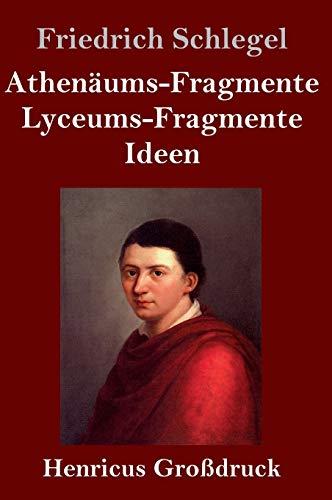 Athenäums-Fragmente / Lyceums-Fragmente / Ideen (Großdruck)