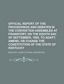 Official Report of the Proceedings and Debates in the Convention Assembled at Frankfort, on the Eighth Day of September, 1...