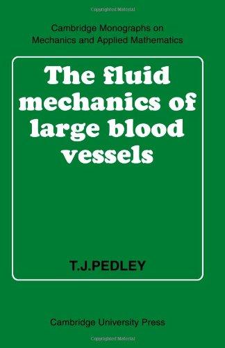 The Fluid Mechanics of Large Blood Vessels (Cambridge Monographs on Mechanics)