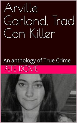 Arville Garland, Trad Con Killer: An anthology of True Crime