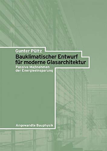 Bauklimatischer Entwurf für moderne Glasarchitektur: Passive Maßnahmen der Energieeinsparung: Passive Mabetanahmen Der Energieeinsparung (Angewandte Bauphysik)