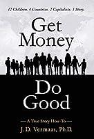 Get Money Do Good: A True Story How-To