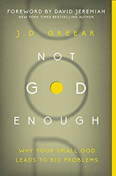 Not God Enough: Why Your Small God Leads to Big Problems by [J.D. Greear, David Jeremiah]