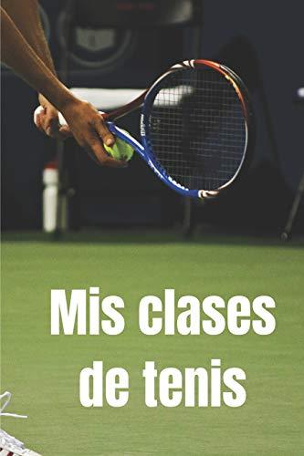 Mis clases de tenis: Diario de tenis  Cuaderno de tenis 132 páginas 6x9 pulgadas   Regalo para los chicos y chicas que practican el deporte del tenis  diario de deportes.