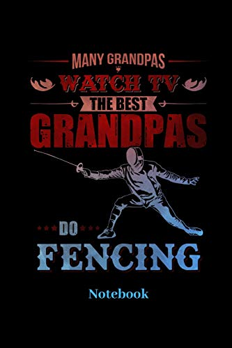 Many Grandpas Watch TV The Best Grandpas Do Fencing Notebook: Lined journal for swordplay, swordsman, epee and fencing fans - paperback, diary gift for men, women and children