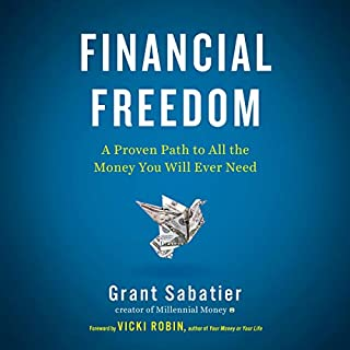 Financial Freedom     A Proven Path to All the Money You Will Ever Need              By:                                                                                                                                 Grant Sabatier,                                                                                        Vicki Robin - foreword                               Narrated by:                                                                                                                                 Grant Sabatier,                                                                                        Vicki Robin                      Length: 10 hrs and 47 mins     199 ratings     Overall 4.6