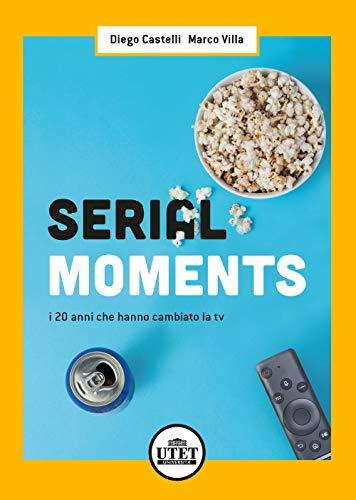 Serial moments. I 20 anni che hanno cambiato la tv