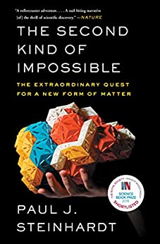 The Second Kind of Impossible: The Extraordinary Quest for a New Form of Matter by [Paul J.  Steinhardt]
