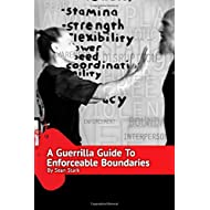 A Guerrilla Guide To Enforcing Boundaries: Boundaries for Everyday Life and Safety